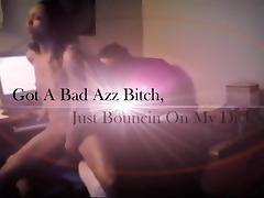 Got A Bad Azz Bitch, Just Bouncin On My Dick vol.1